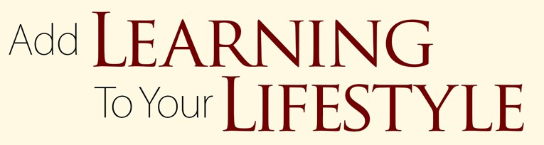 Add Learning to Your Lifestyle